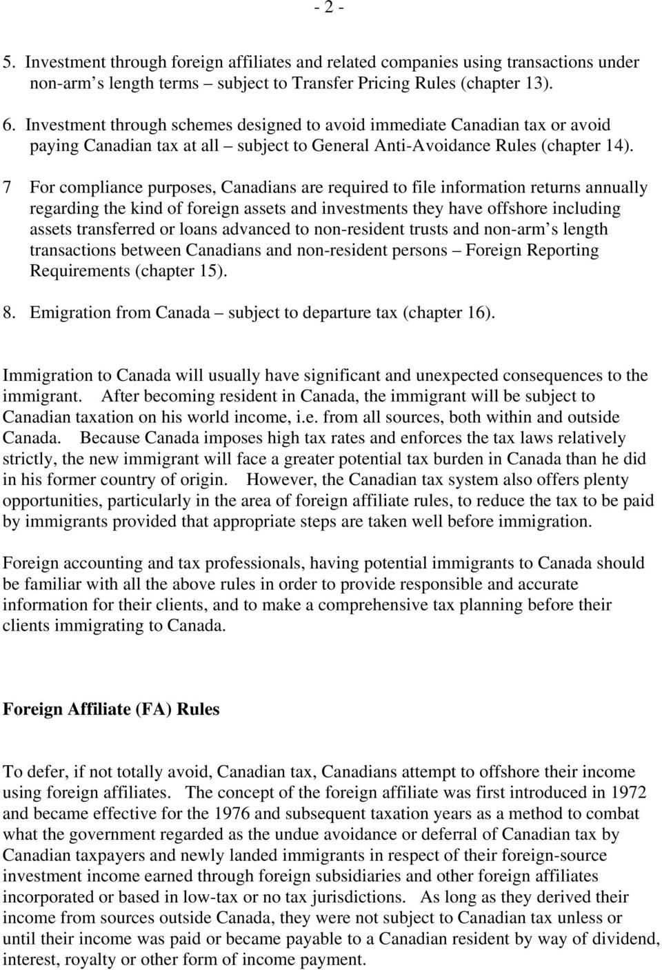 7 For compliance purposes, Canadians are required to file information returns annually regarding the kind of foreign assets and investments they have offshore including assets transferred or loans