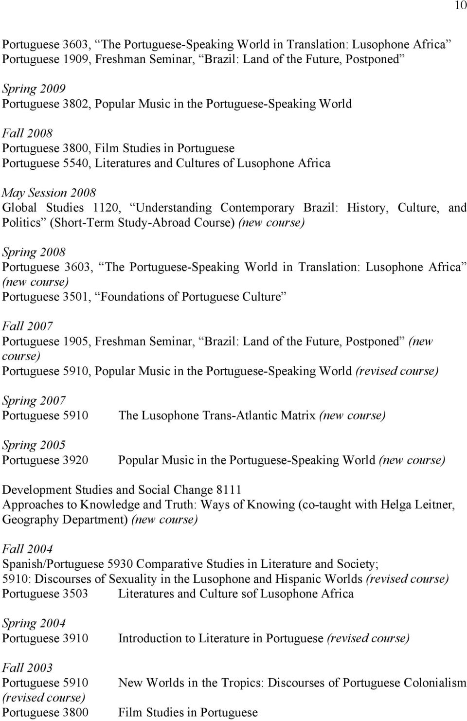 Understanding Contemporary Brazil: History, Culture, and Politics (Short-Term Study-Abroad Course) (new course) Spring 2008 Portuguese 3603, The Portuguese-Speaking World in Translation: Lusophone