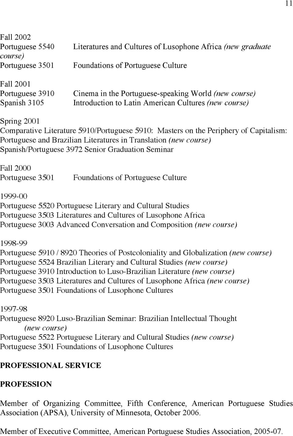 and Brazilian Literatures in Translation (new course) Spanish/Portuguese 3972 Senior Graduation Seminar Fall 2000 Portuguese 3501 Foundations of Portuguese Culture 1999-00 Portuguese 5520 Portuguese