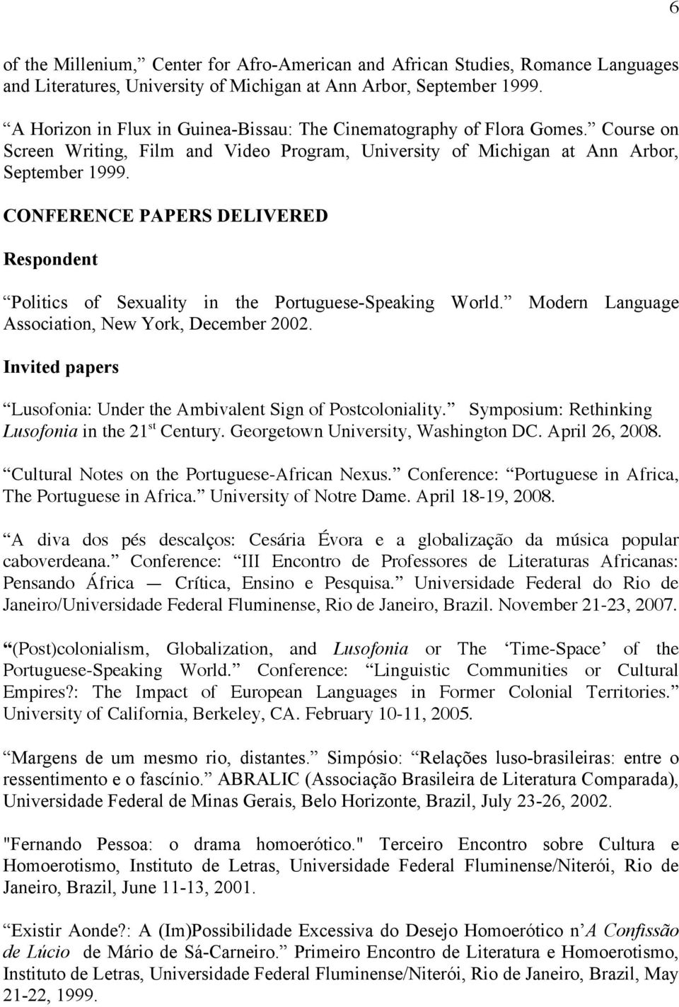 CONFERENCE PAPERS DELIVERED Respondent Politics of Sexuality in the Portuguese-Speaking World. Modern Language Association, New York, December 2002.