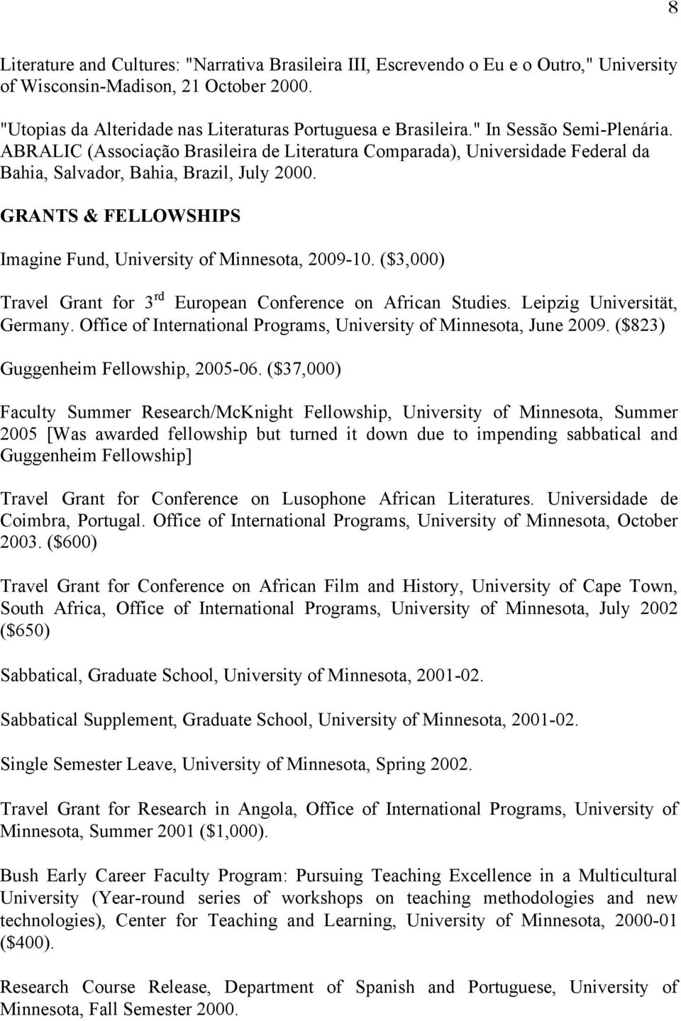 GRANTS & FELLOWSHIPS Imagine Fund, University of Minnesota, 2009-10. ($3,000) Travel Grant for 3 rd European Conference on African Studies. Leipzig Universität, Germany.