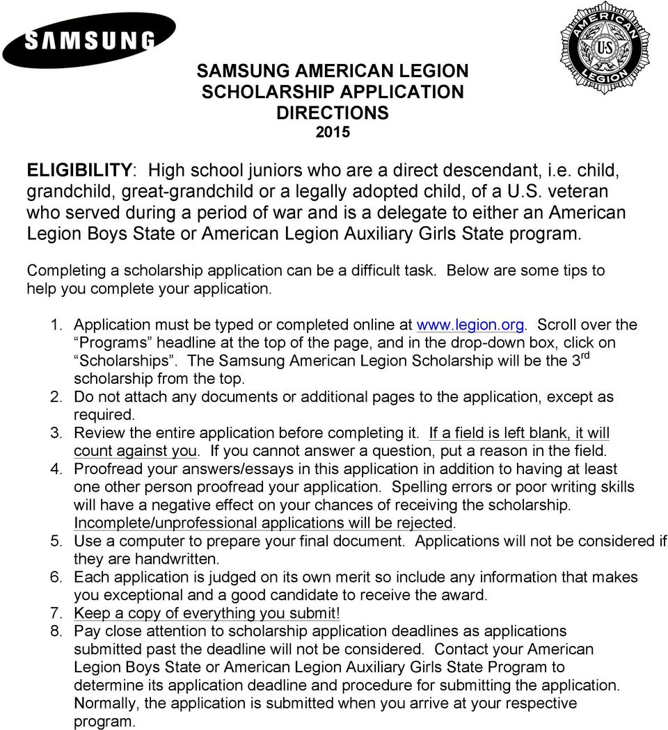 Completing a scholarship application can be a difficult task. Below are some tips to help you complete your application. 1. Application must be typed or completed online at www.legion.org.