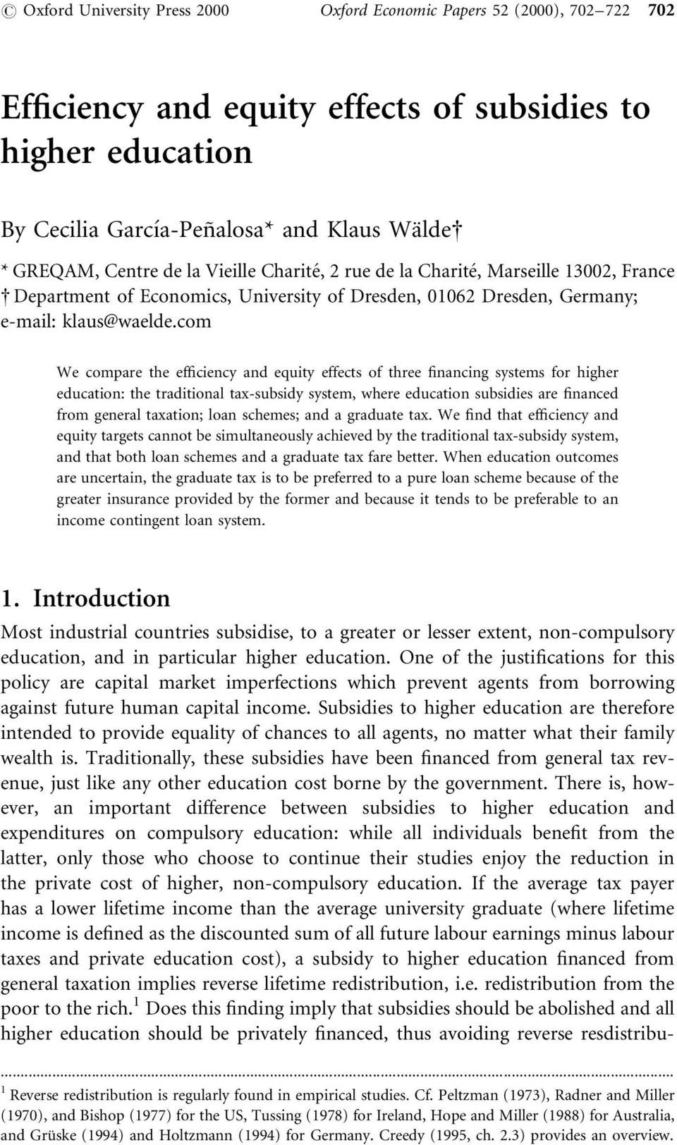 com We compare the ef ciency and equity effects of three nancing systems for higher education: the traditional tax-subsidy system, where education subsidies are nanced from general taxation; loan