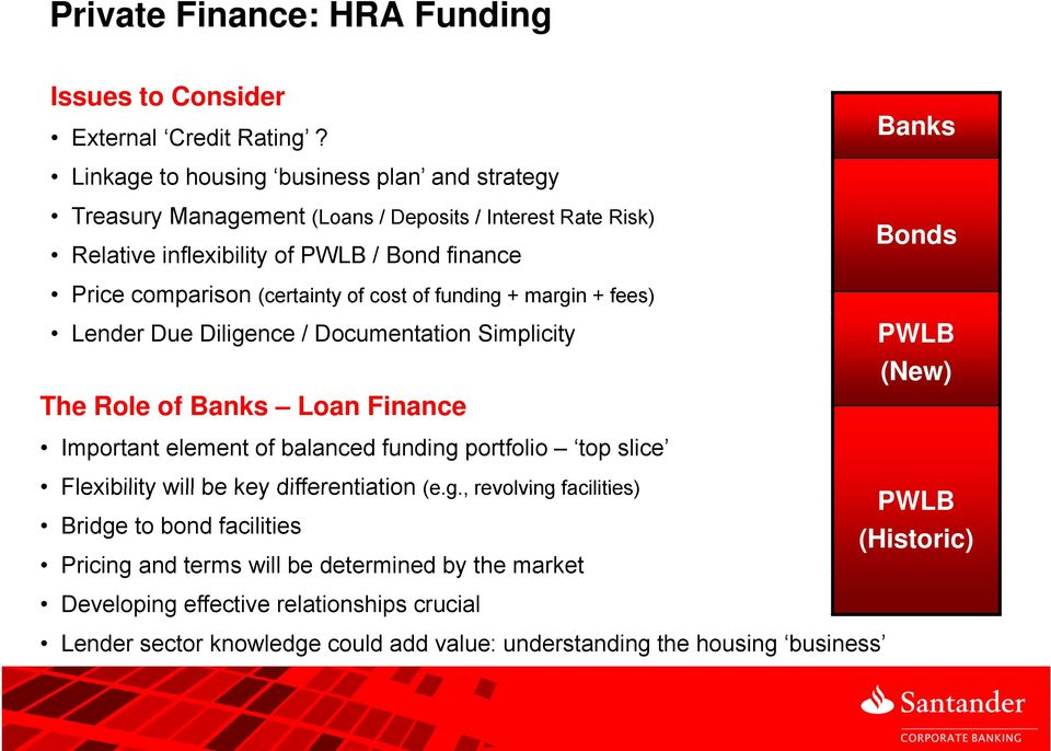 (certainty of cost of funding + margin + fees) Lender Due Diligence / Documentation Simplicity The Role of Banks Loan Finance PWLB (New) Important element of balanced funding