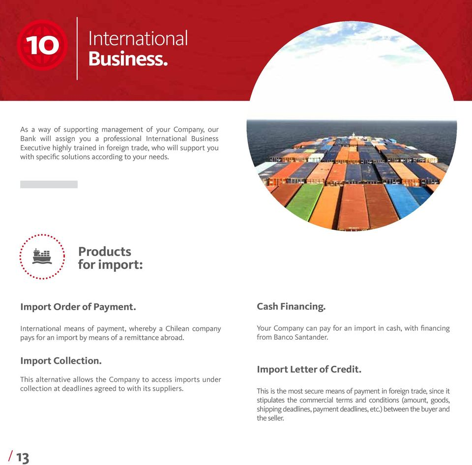 solutions according to your needs. Products for import: Import Order of Payment. International means of payment, whereby a Chilean company pays for an import by means of a remittance abroad.