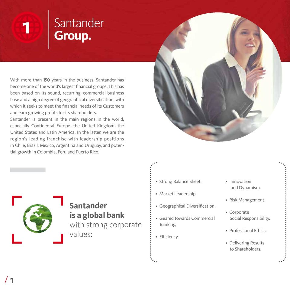 growing profits for its shareholders. Santander is present in the main regions in the world, especially Continental Europe. the United Kingdom, the United States and Latin America.