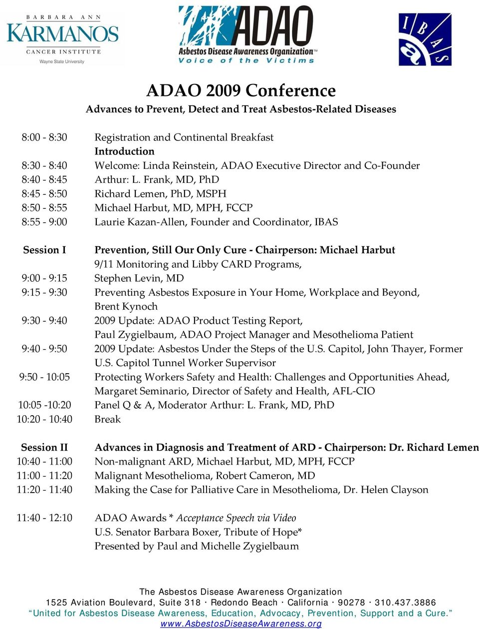 Frank, MD, PhD 8:45 8:50 Richard Lemen, PhD, MSPH 8:50 8:55 Michael Harbut, MD, MPH, FCCP 8:55 9:00 Laurie Kazan Allen, Founder and Coordinator, IBAS Session I Prevention, Still Our Only Cure