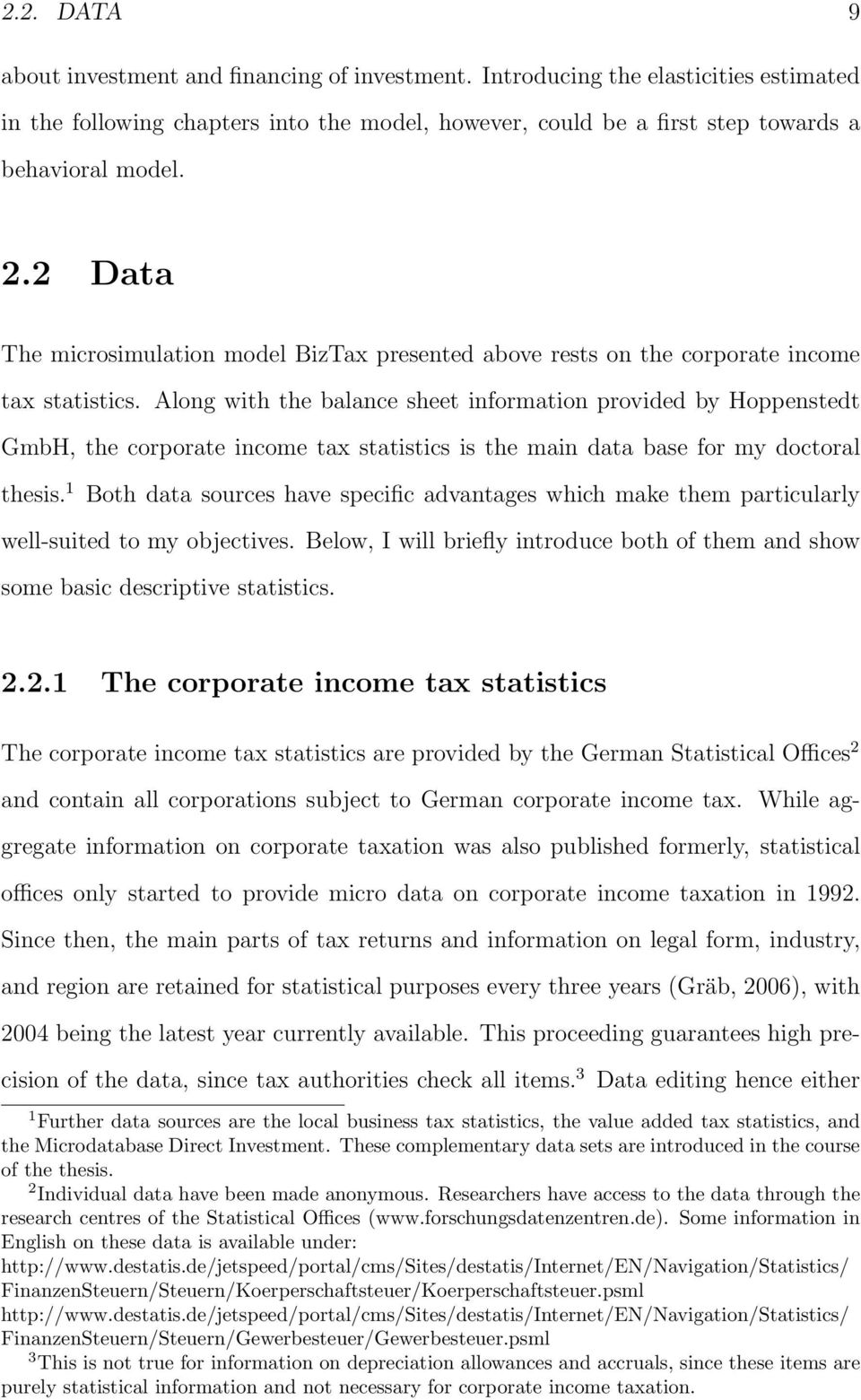 Along with the balance sheet information provided by Hoppenstedt GmbH, the corporate income tax statistics is the main data base for my doctoral thesis.