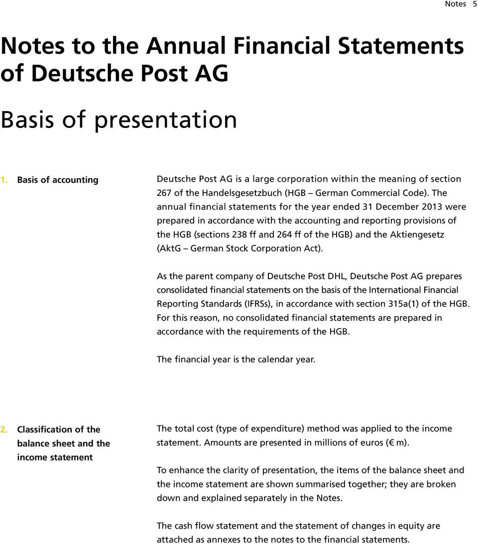 The annual financial statements for the year ended 31 December 2013 were prepared in accordance with the accounting and reporting provisions of the HGB (sections 238 ff and 264 ff of the HGB) and the