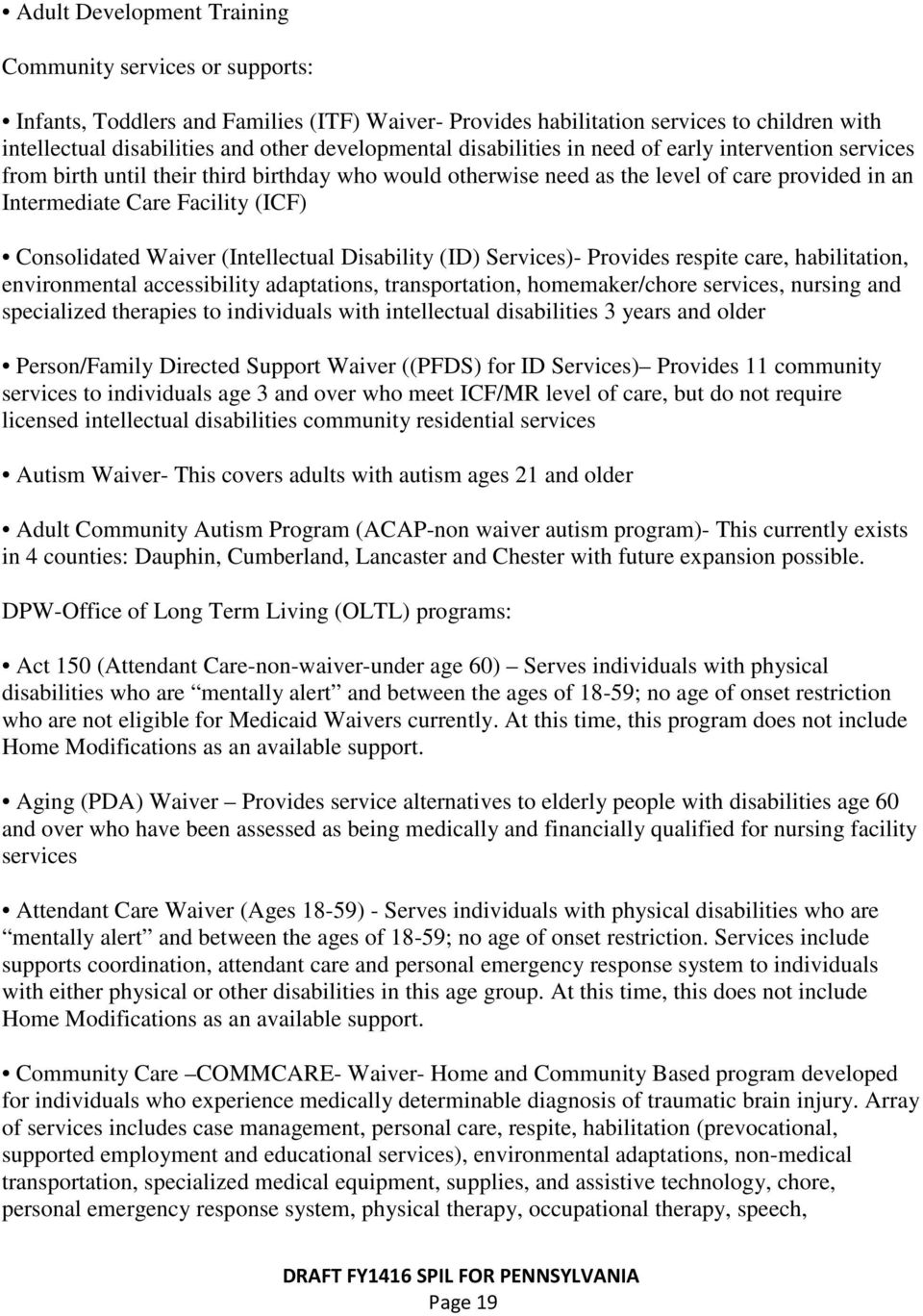 Consolidated Waiver (Intellectual Disability (ID) Services)- Provides respite care, habilitation, environmental accessibility adaptations, transportation, homemaker/chore services, nursing and