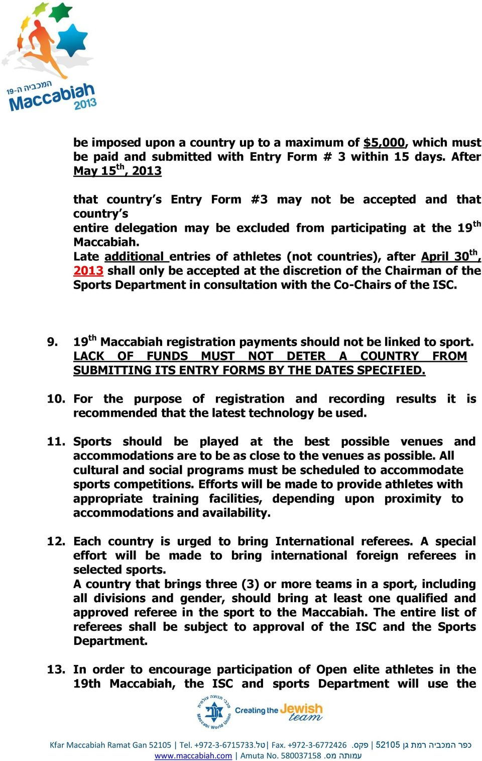 Late additional entries of athletes (not countries), after April 30 th, 2013 shall only be accepted at the discretion of the Chairman of the Sports Department in consultation with the Co-Chairs of