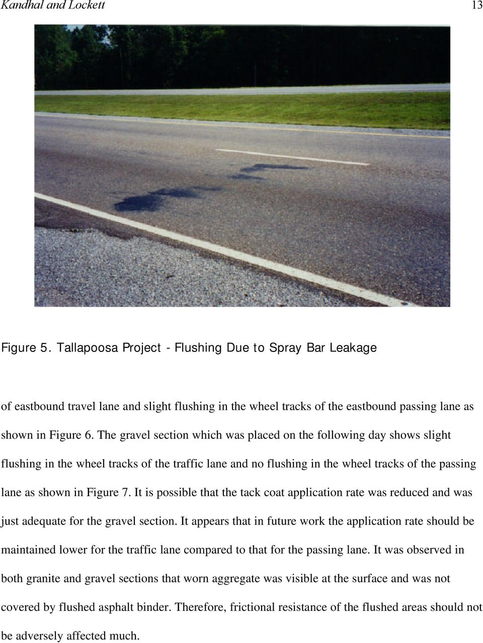 The gravel section which was placed on the following day shows slight flushing in the wheel tracks of the traffic lane and no flushing in the wheel tracks of the passing lane as shown in Figure 7.