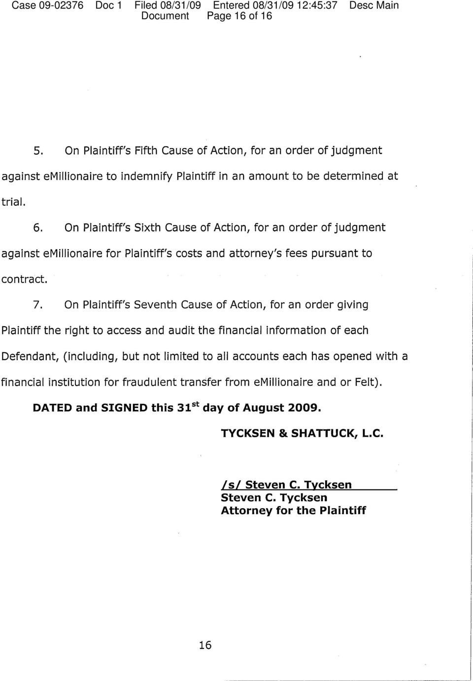 On Plaintiff's Seventh Cause of Action, for an order giving Plaintiff the right to access and audit the financial information of each Defendant, (including, but not limited to all accounts