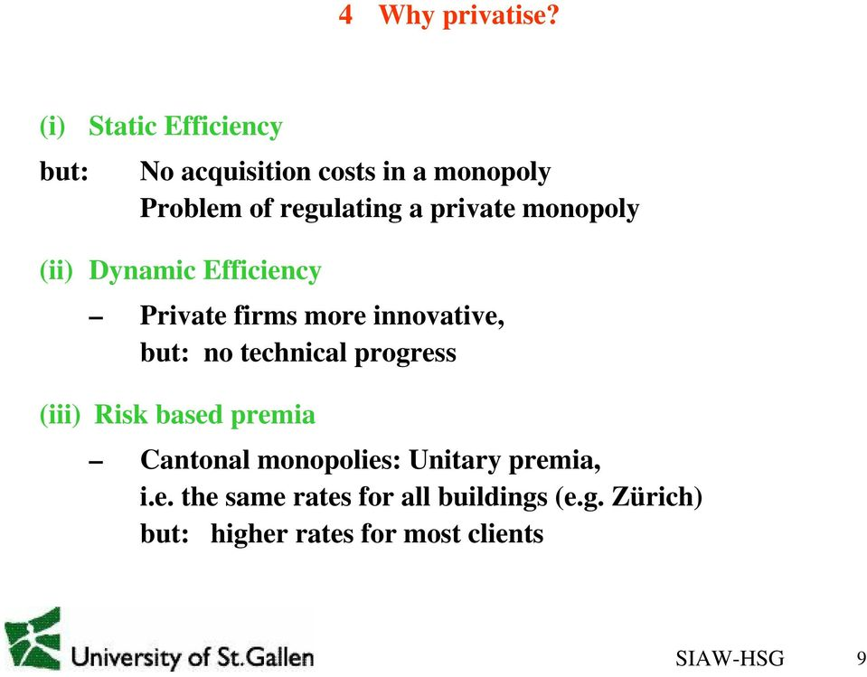 private monopoly (ii) Dynamic Efficiency Private firms more innovative, but: no