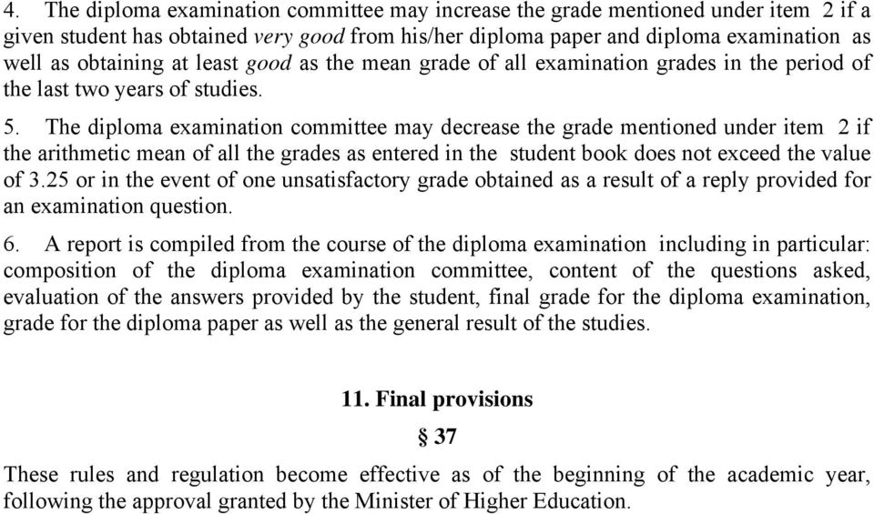 The diploma examination committee may decrease the grade mentioned under item 2 if the arithmetic mean of all the grades as entered in the student book does not exceed the value of 3.