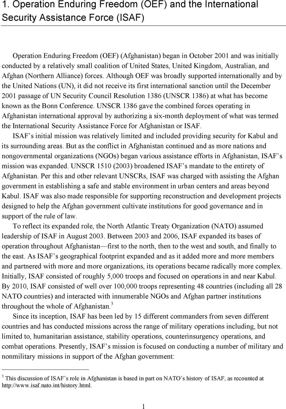 Although OEF was broadly supported internationally and by the United Nations (UN), it did not receive its first international sanction until the December 2001 passage of UN Security Council