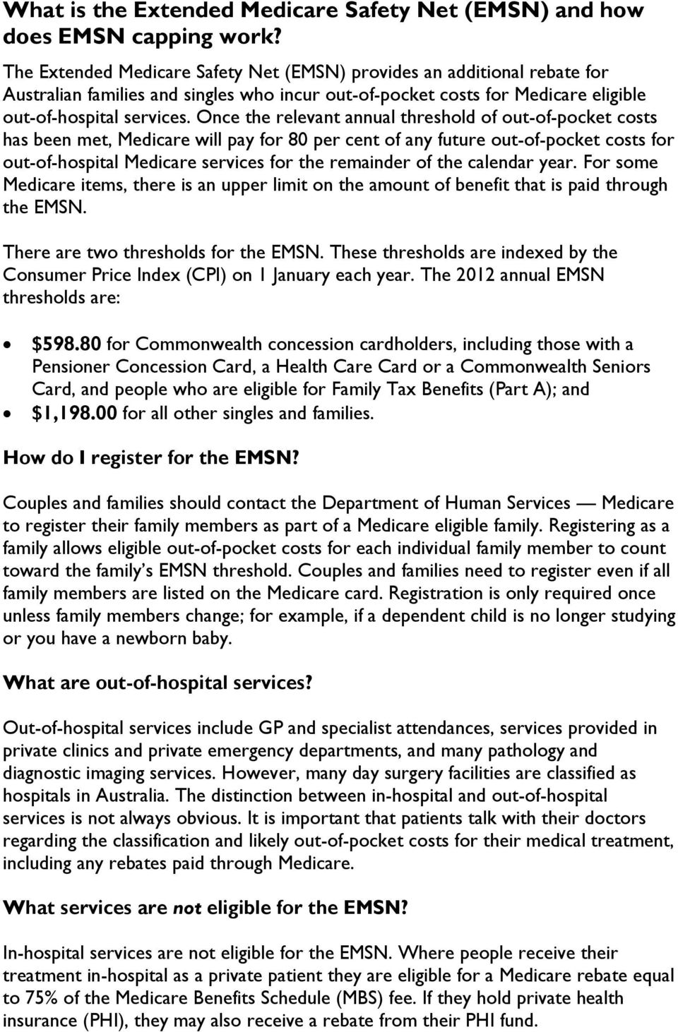 Once the relevant annual threshold of out-of-pocket costs has been met, Medicare will pay for 80 per cent of any future out-of-pocket costs for out-of-hospital Medicare services for the remainder of