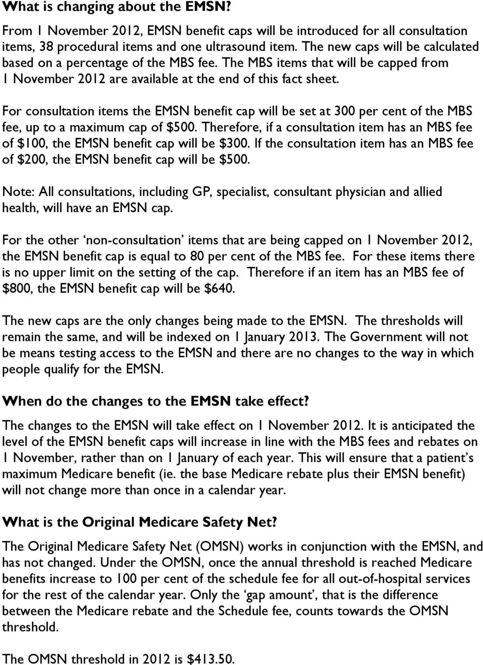 For consultation items the EMSN benefit cap will be set at 300 per cent of the MBS fee, up to a maximum cap of $500.