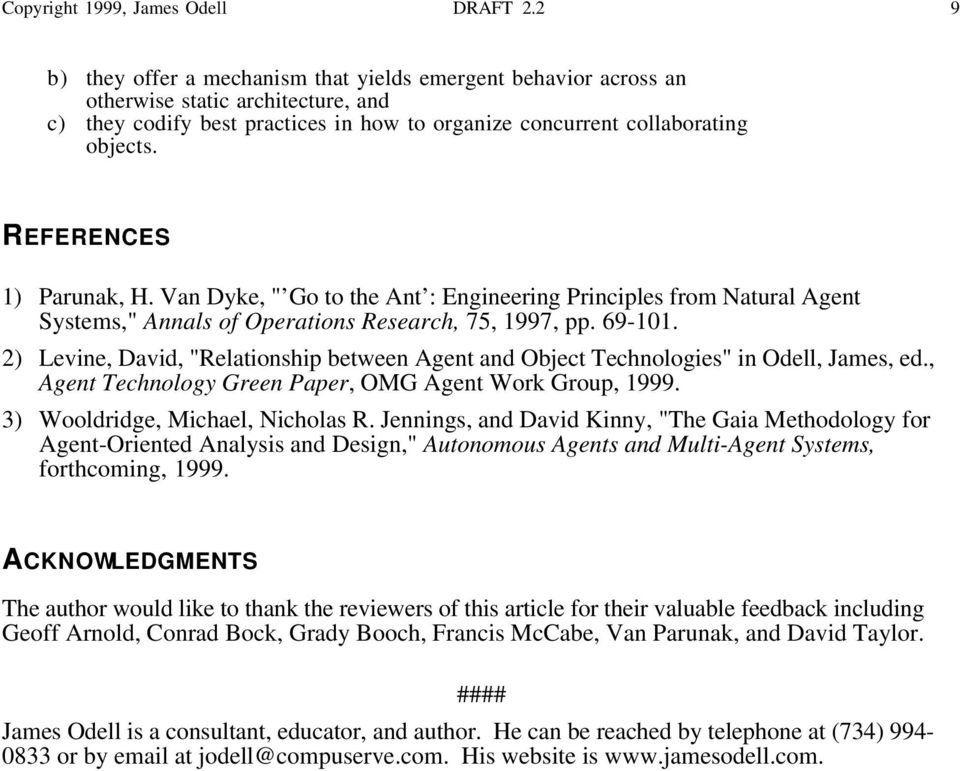 "REFERENCES 1) Parunak, H. Van Dyke, "" Go to the Ant : Engineering Principles from Natural Agent Systems,"" Annals of Operations Research, 75, 1997, pp. 69-101."