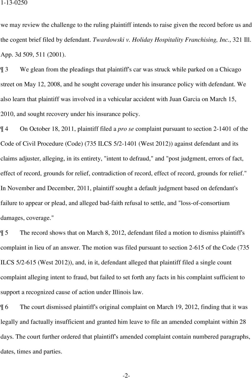 3 We glean from the pleadings that plaintiff's car was struck while parked on a Chicago street on May 12, 2008, and he sought coverage under his insurance policy with defendant.