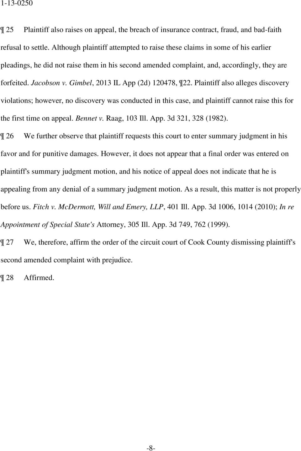 Gimbel, 2013 IL App (2d) 120478, 22. Plaintiff also alleges discovery violations; however, no discovery was conducted in this case, and plaintiff cannot raise this for the first time on appeal.