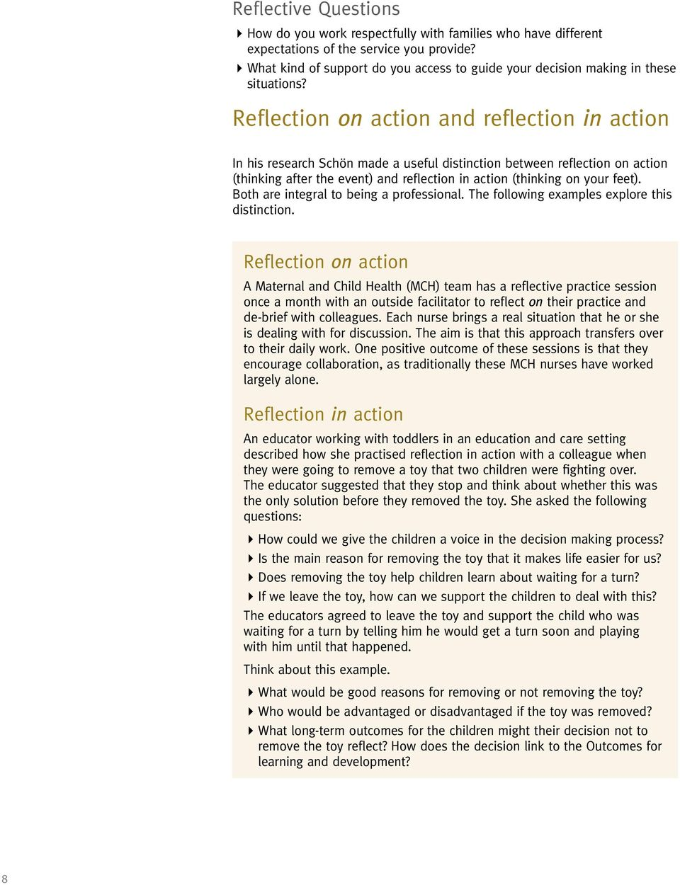 Reflection on action and reflection in action In his research Schön made a useful distinction between reflection on action (thinking after the event) and reflection in action (thinking on your feet).