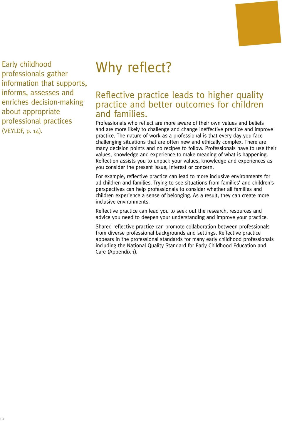 Professionals who reflect are more aware of their own values and beliefs and are more likely to challenge and change ineffective practice and improve practice.