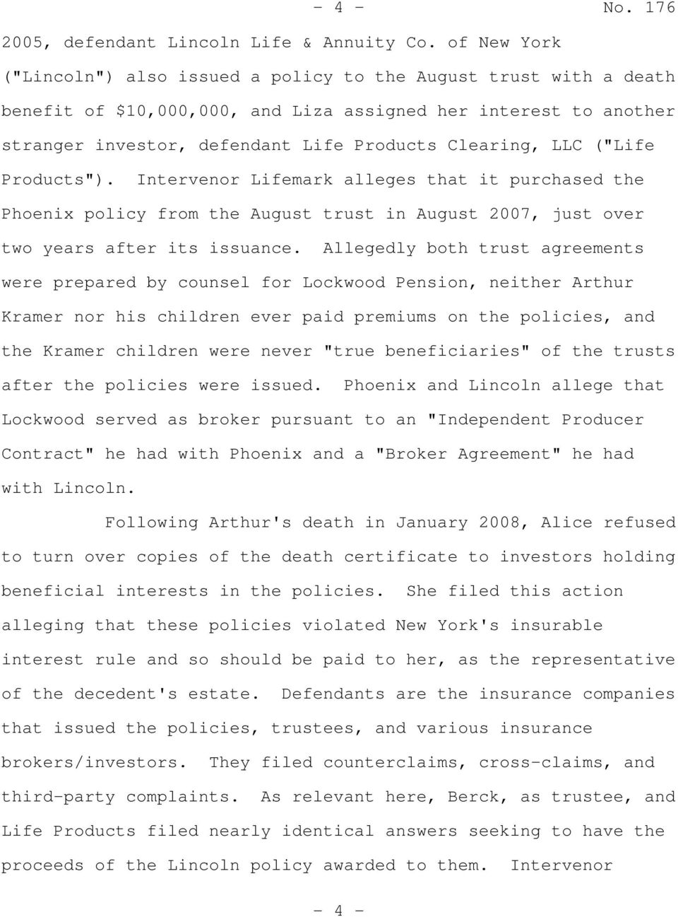 "LLC (""Life Products""). Intervenor Lifemark alleges that it purchased the Phoenix policy from the August trust in August 2007, just over two years after its issuance."