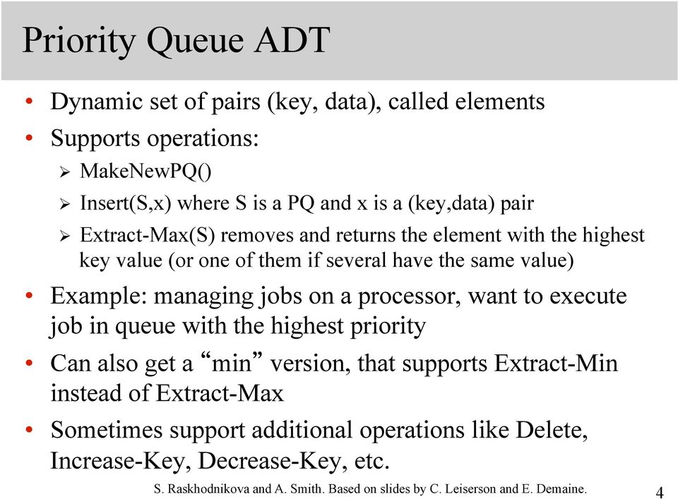 a processor, want to execute job in queue with the highest priority Can also get a min version, that supports Extract-Min instead of Extract-Max