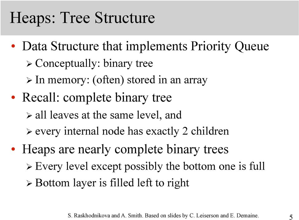 has exactly 2 children Heaps are nearly complete binary trees Every level except possibly the bottom one is