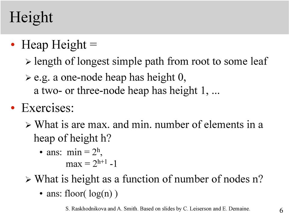 ans: min = 2 h, max = 2 h+1-1 What is height as a function of number of nodes n? ans: floor( log(n) ) S.