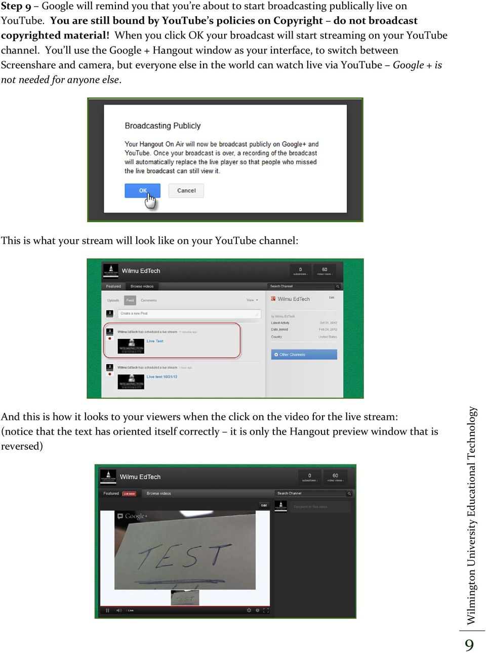 You ll use the Google + Hangout window as your interface, to switch between Screenshare and camera, but everyone else in the world can watch live via YouTube Google + is not needed