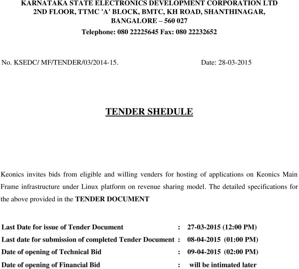 Date: 28-03-2015 TENDER SHEDULE Keonics invites bids from eligible and willing venders for hosting of applications on Keonics Main Frame infrastructure under Linux platform on revenue