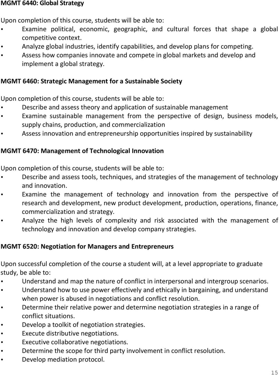 MGMT 6460: Strategic Management for a Sustainable Society Describe and assess theory and application of sustainable management Examine sustainable management from the perspective of design, business