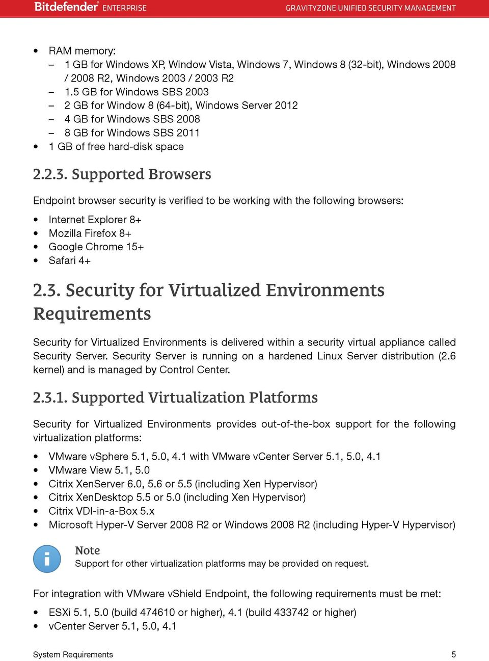 3. Security for Virtualized Environments Requirements Security for Virtualized Environments is delivered within a security virtual appliance called Security Server.