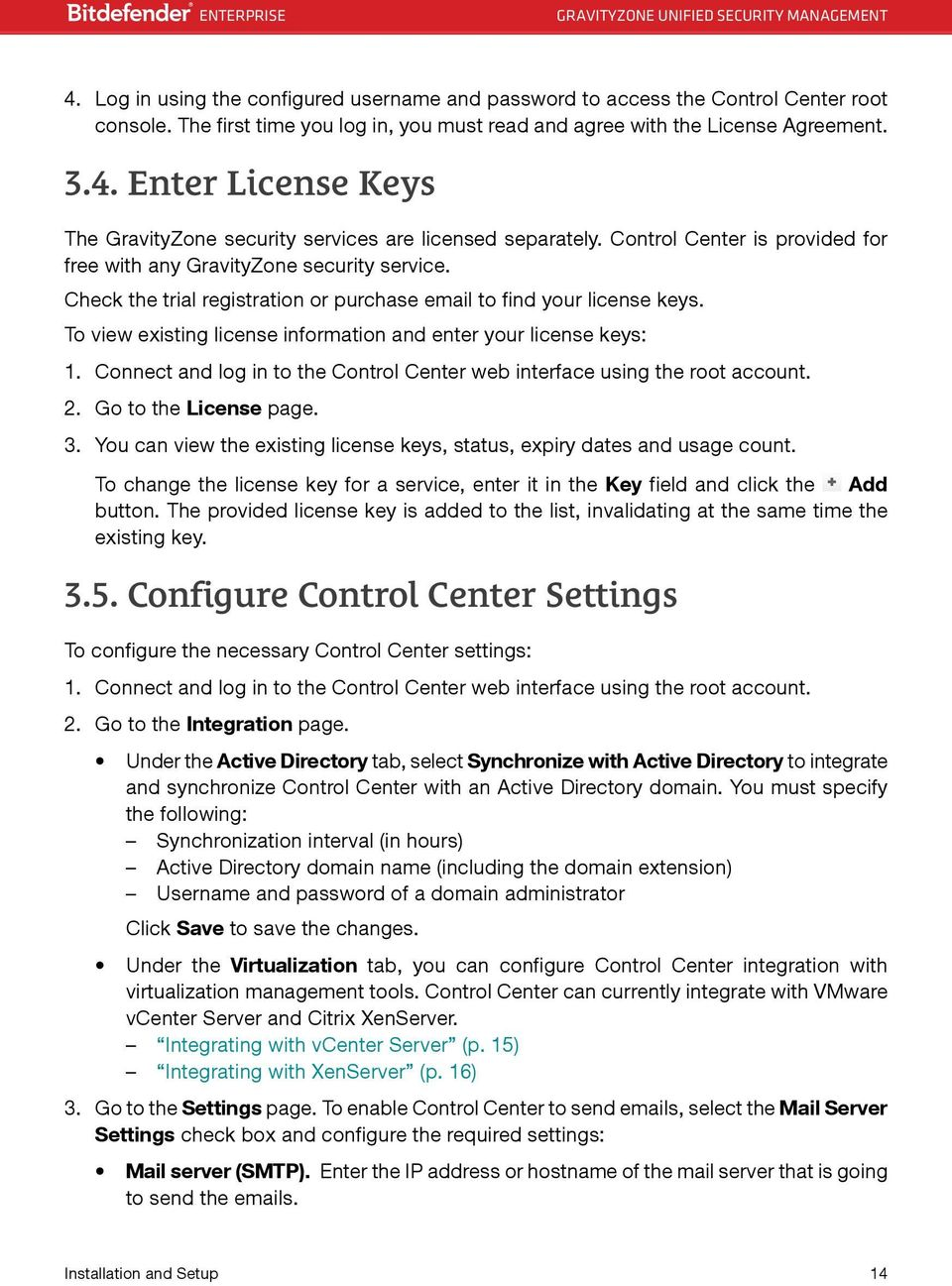 To view existing license information and enter your license keys: 1. Connect and log in to the Control Center web interface using the root account. 2. Go to the License page. 3.