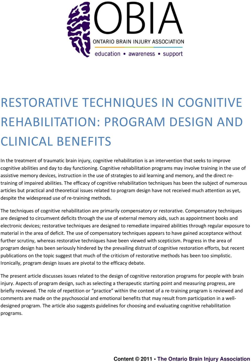 Cognitive rehabilitation programs may involve training in the use of assistive memory devices, instruction in the use of strategies to aid learning and memory, and the direct retraining of impaired