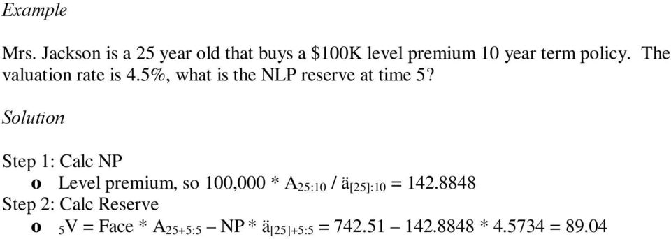 Jackson is a 25 year old that buys a $00K level premium 0 year term policy. The valuation rate is 4.5%, what is the NLP reserve at time 5?
