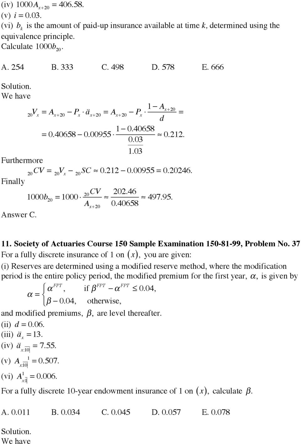 46 A x+20 0.40658 497.95. Answer C.. Society of Actuaries Course 50 Sample Examination 50-8-99, Problem No.