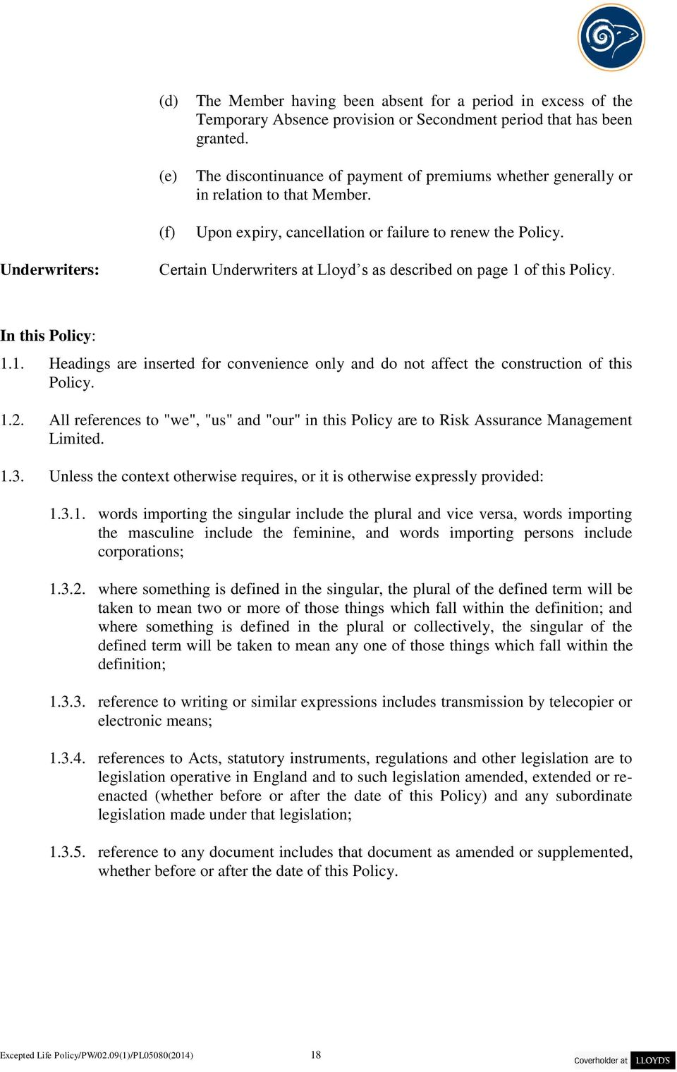 Underwriters: Certain Underwriters at Lloyd s as described on page 1 of this Policy. In this Policy: 1.1. Headings are inserted for convenience only and do not affect the construction of this Policy.