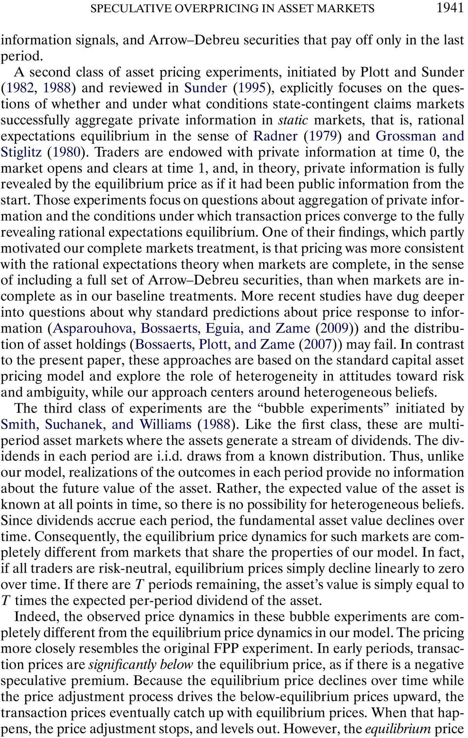 state-contingent claims markets successfully aggregate private information in static markets, that is, rational expectations equilibrium in the sense of Radner (17) and Grossman and Stiglitz (180).