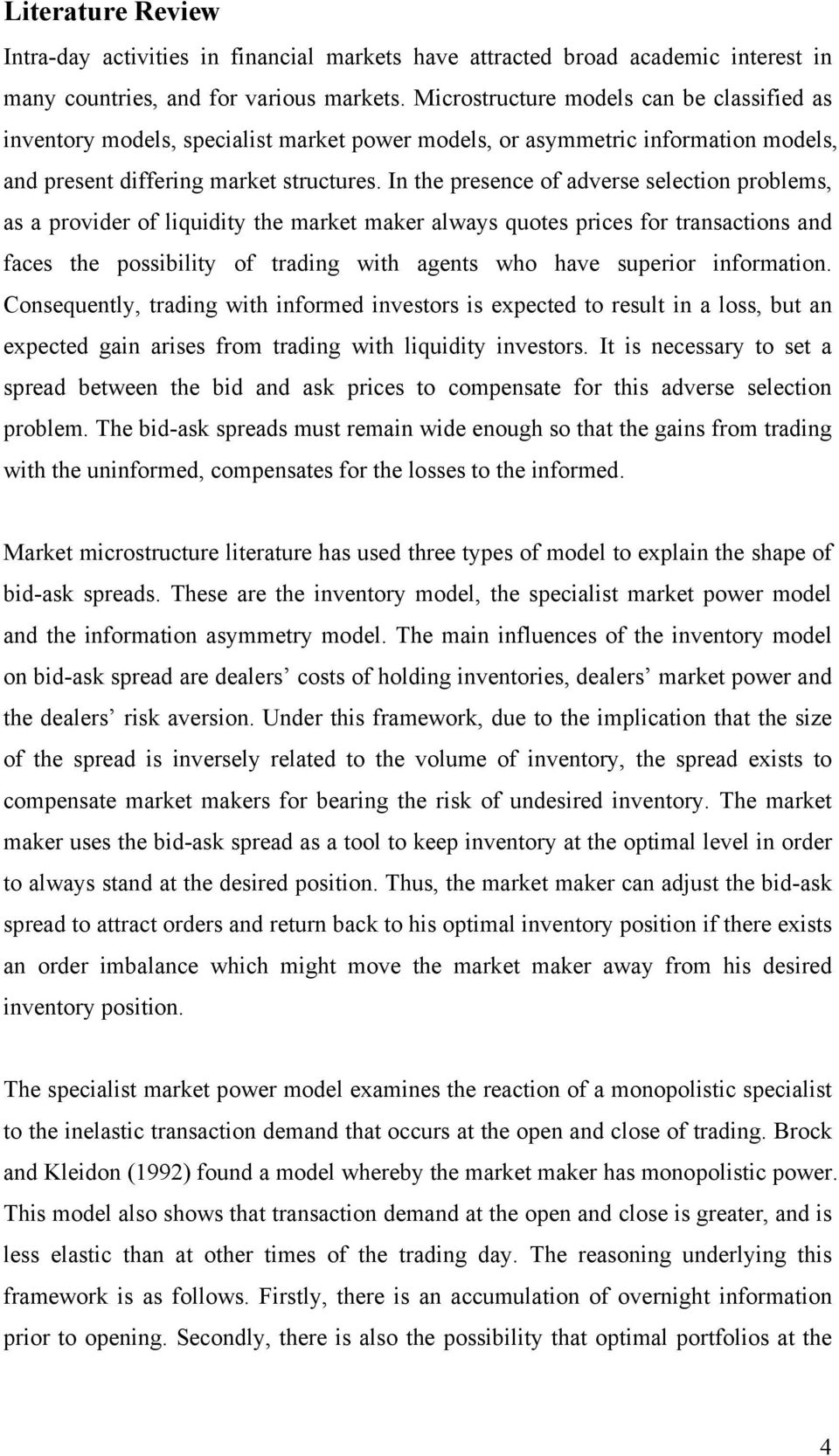 In the presence of adverse selection problems, as a provider of liquidity the market maker always quotes prices for transactions and faces the possibility of trading with agents who have superior