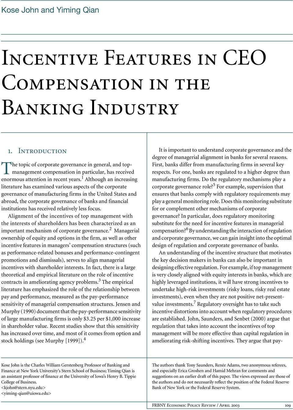 1 Although an increasing literature has examined various aspects of the corporate governance of manufacturing firms in the United States and abroad, the corporate governance of banks and financial