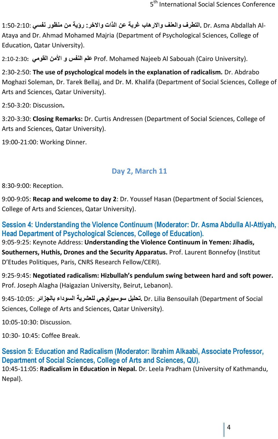 2:30-2:50: The use of psychological models in the explanation of radicalism. Dr. Abdrabo Moghazi Soleman, Dr. Tarek Bellaj, and Dr. M. Khalifa (Department of Social Sciences, College of Arts and Sciences, Qatar University).