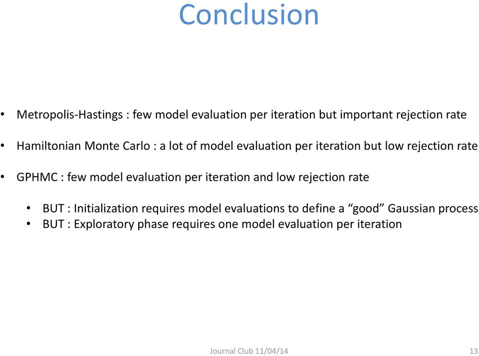 evaluation per iteration and low rejection rate BUT : Initialization requires model evaluations to define