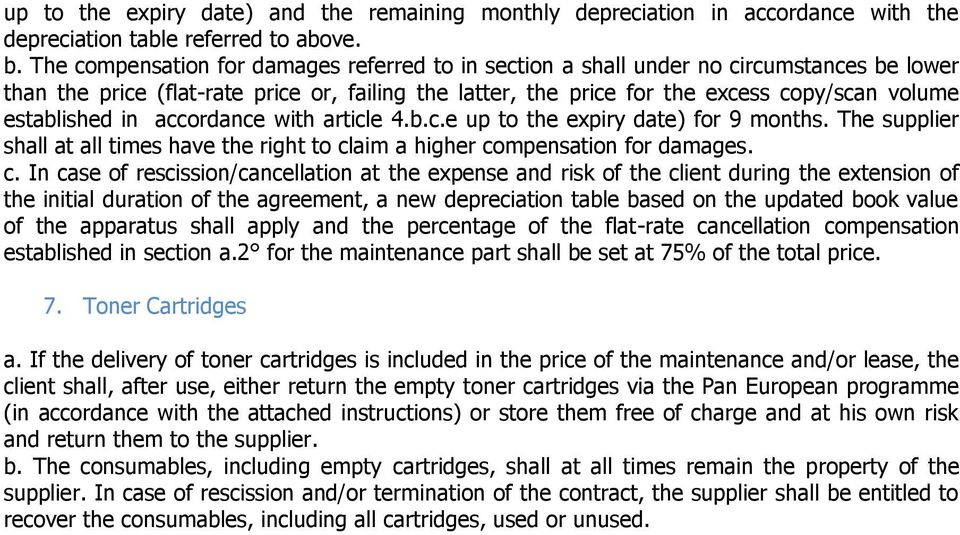 established in accordance with article 4.b.c.e up to the expiry date) for 9 months. The supplier shall at all times have the right to cl