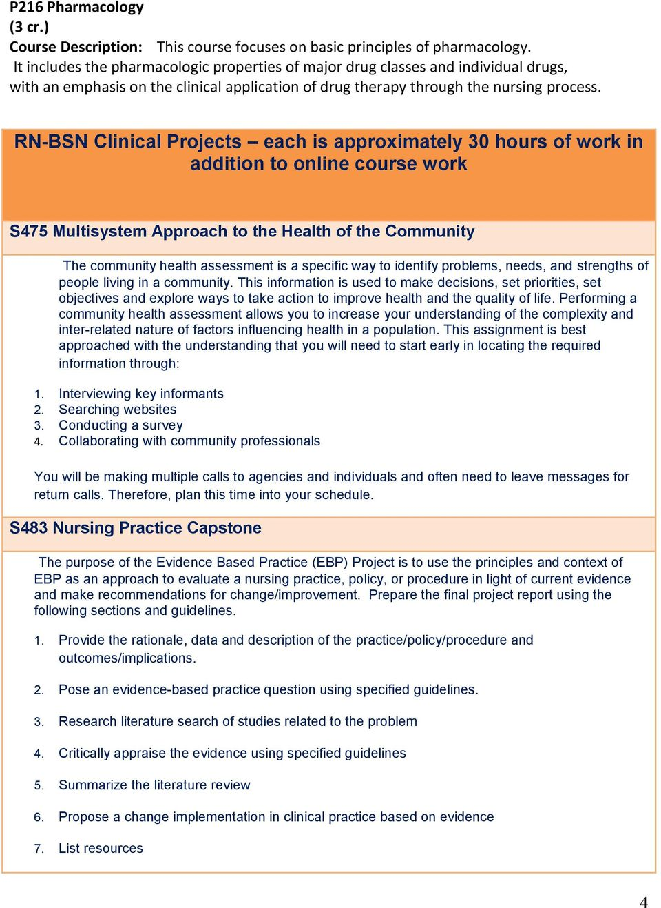 RN-BSN Clinical Projects each is approximately 30 hours of work in addition to online course work S475 Multisystem Approach to the Health of the Community The community health assessment is a