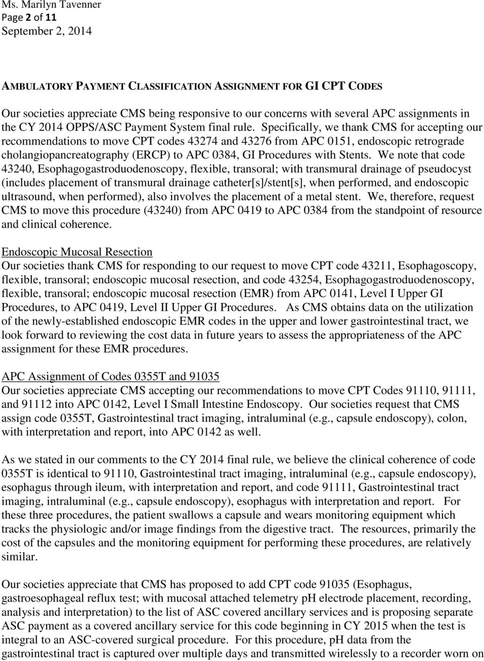 Specifically, we thank CMS for accepting our recommendations to move CPT codes 43274 and 43276 from APC 0151, endoscopic retrograde cholangiopancreatography (ERCP) to APC 0384, GI Procedures with