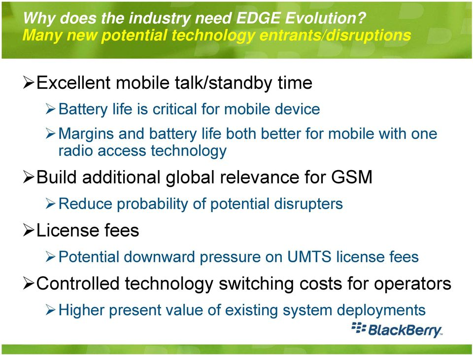 device Margins and battery life both better for mobile with one radio access technology Build additional global relevance for
