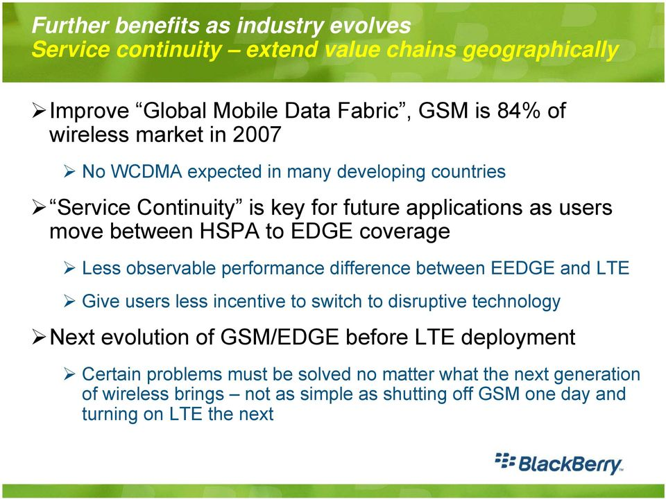 observable performance difference between EEDGE and LTE Give users less incentive to switch to disruptive technology Next evolution of GSM/EDGE before LTE